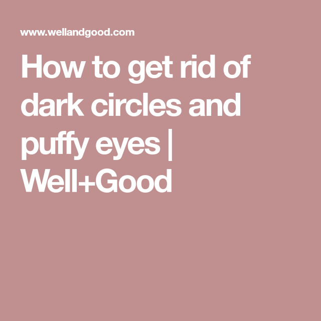 Under eye bags and puffy eyes: how to get rid of them ...