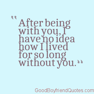 How Did I Live Without You Good Boyfriend Quotes Cute Boyfriend
