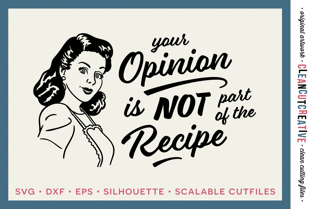 Your Opinion Is Not Part Of The Recipe Funny Kitchen Quote 21625 Svgs Design Bundles In 2021 Kitchen Quotes Funny Kitchen Humor Kitchen Quotes