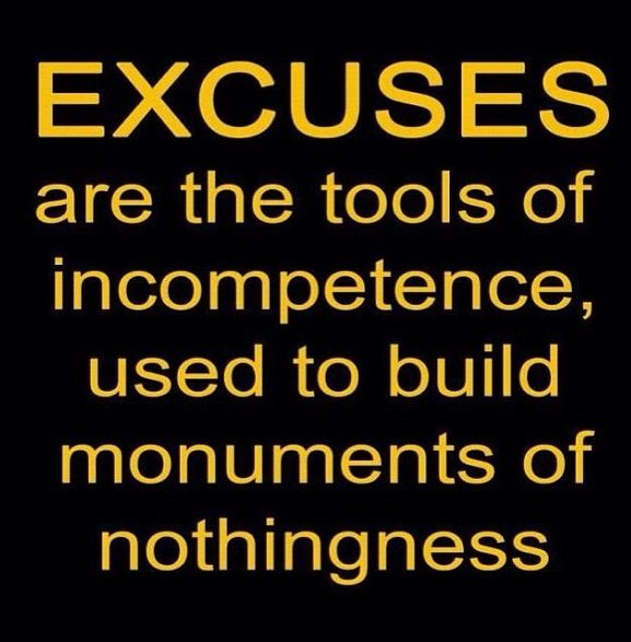 Excuses Are Monuments Of Nothing They Only Build Bridges To Nowhere