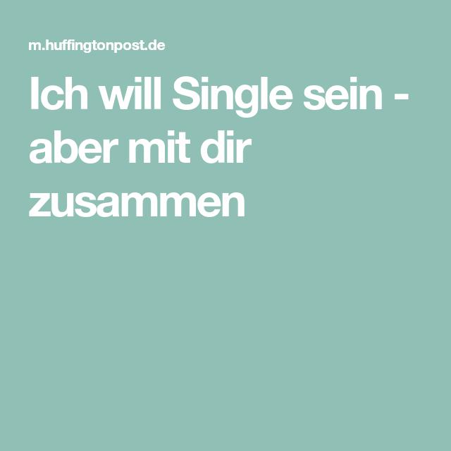 Ich will Single sein - aber mit dir zusammen | Single sein