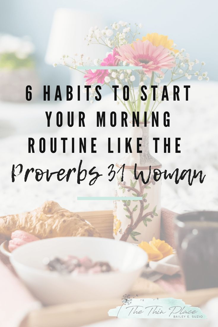 6 Habits To Start Your Morning Routine Like The Proverbs 31 Woman #morningroutine