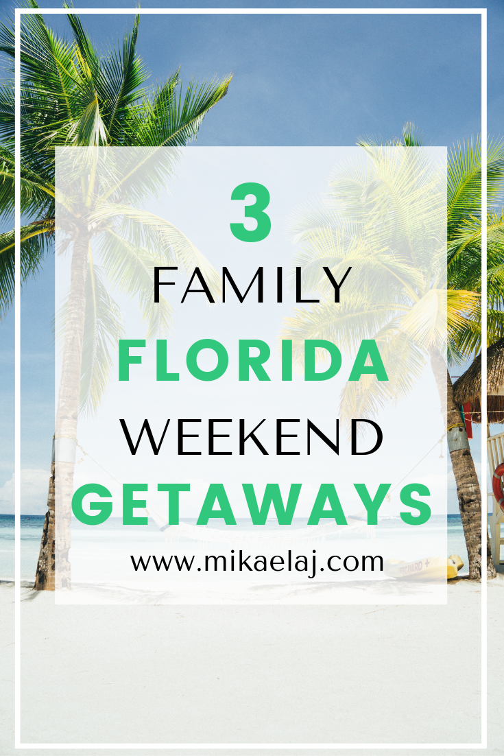 Our Top 3 Family Friendly Florida Weekend Getaways Travel Tuesday Mikaela J Weekend Family Getaways Florida Vacation Packages Florida Vacation