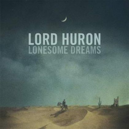 First Listen Lord Huron Lonesome Dreams M In 2019 Lord