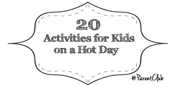 20 Activities for kids on a hot day www.parentclub.ca