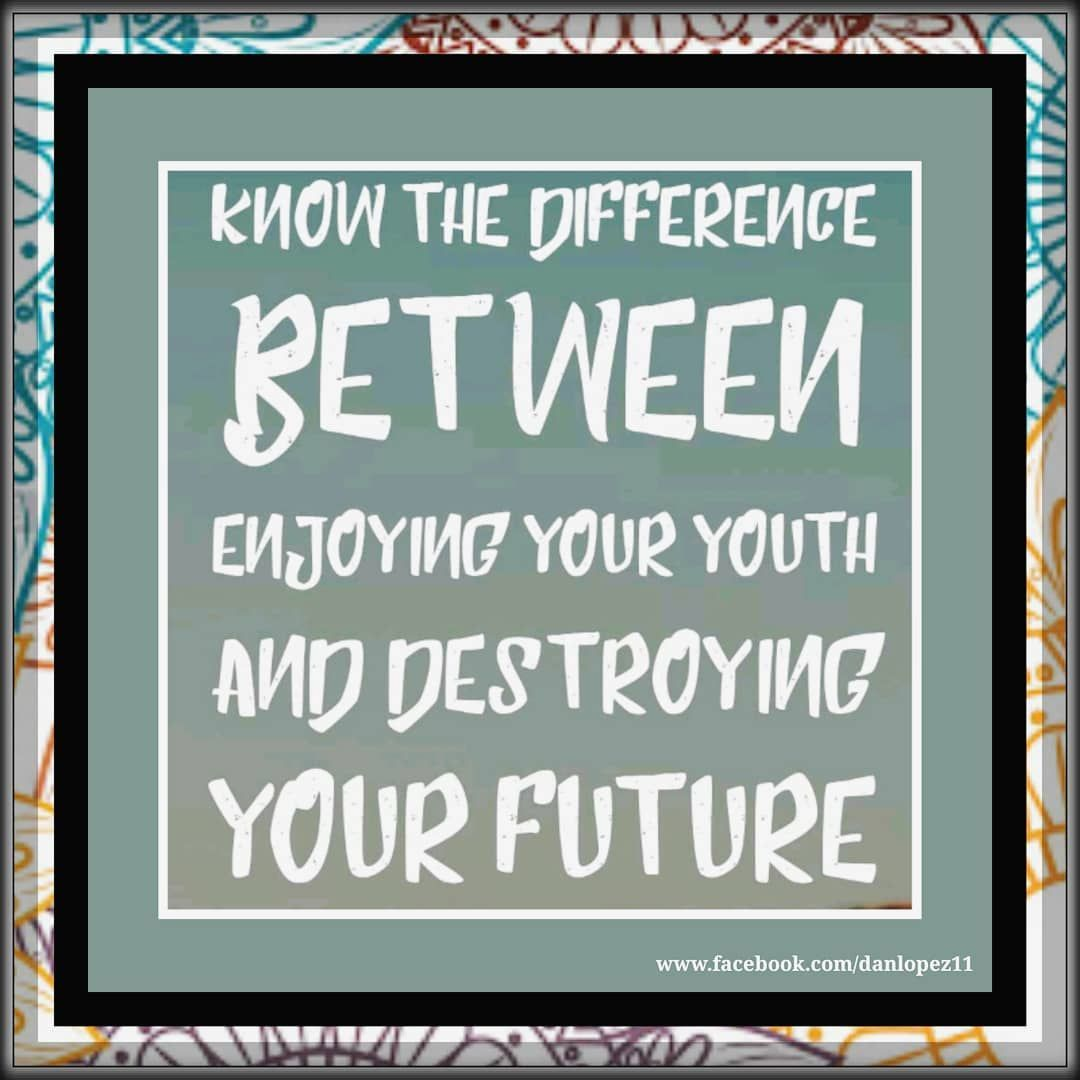 Know The Difference Between Enjoying Your Youth And Destroying Your Future Quotes Youth Quotes Math Quotes Life Quotes