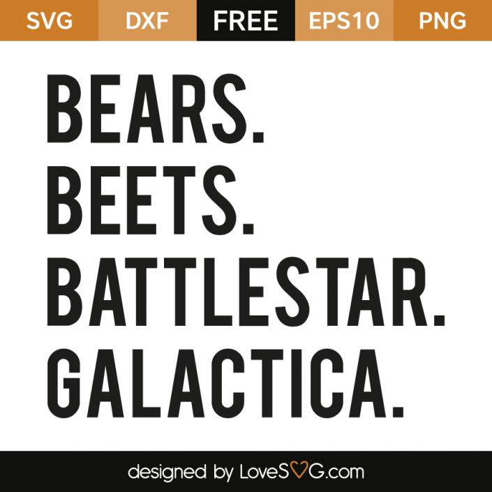 Bears Beets Battlestar Galactica Lovesvg Com Bears Beets Battlestar Galactica Cricut Svg Files Free Word Art Quotes