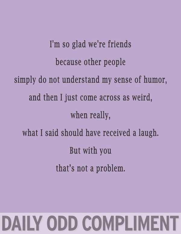 I'm glad we're friends | randomeness | Odd compliments, Daily odd