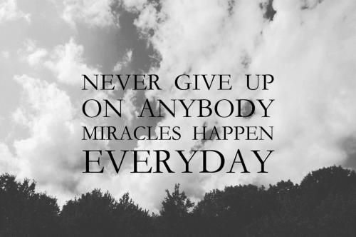 Never Give Up On Anybody Miracles Happen Everyday Quotes Insperational Quotes Wonder Quotes Inspirational Quotes Motivation