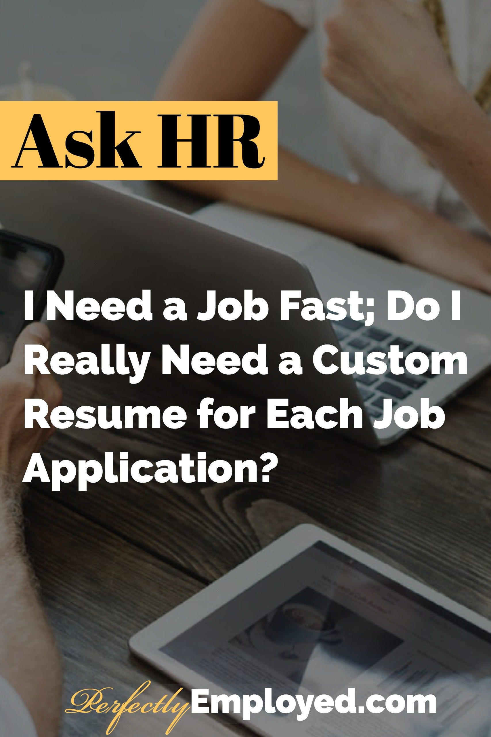 I Need A Job Fast Do Really Custom Resume For Each