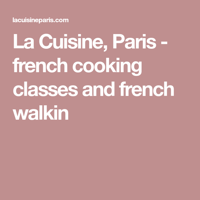 La Cuisine, Paris - french cooking classes and french walkin