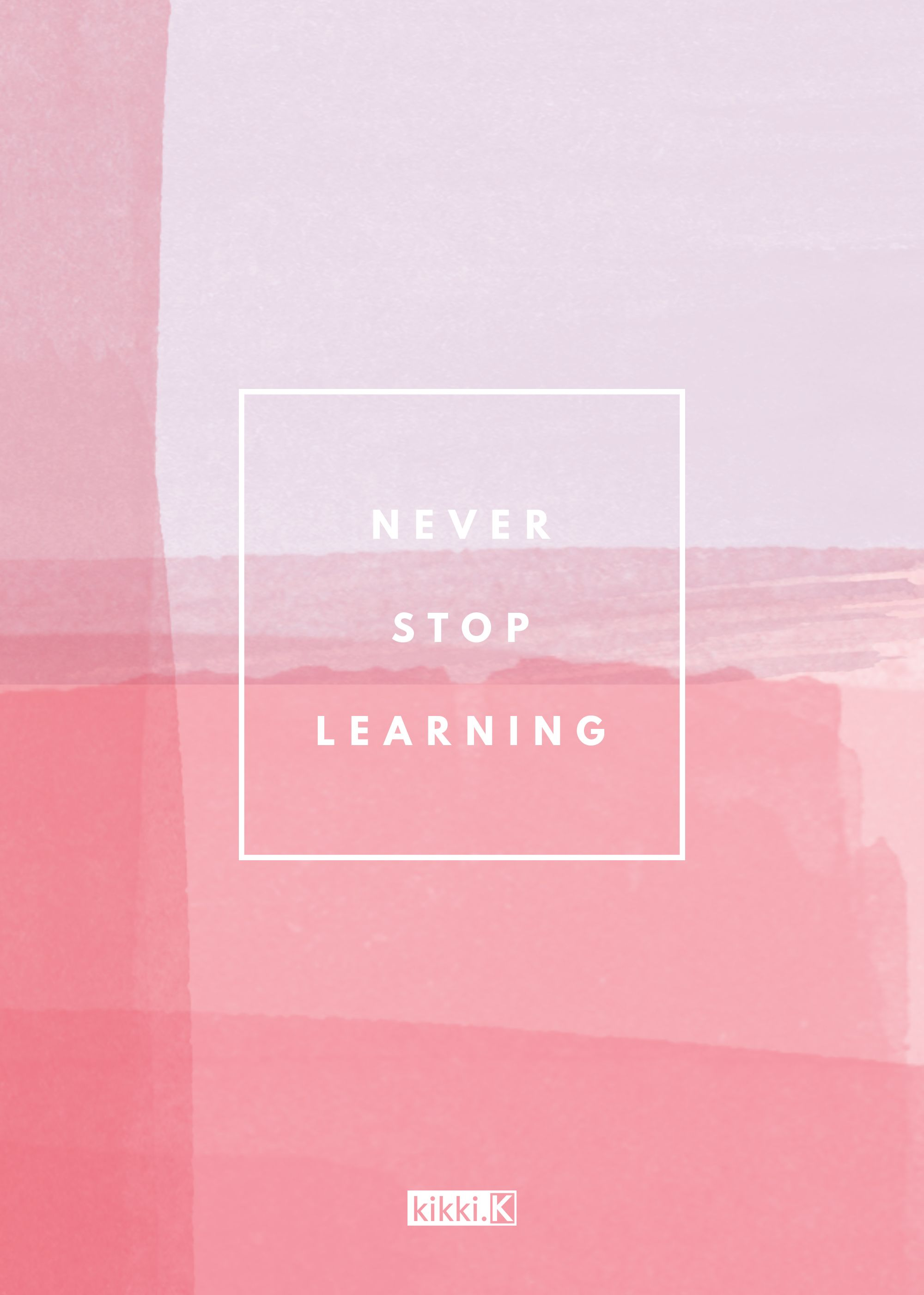 Inspiring quote: Never stop learning. Choose a new hobby or skill and love learning something fun and new.