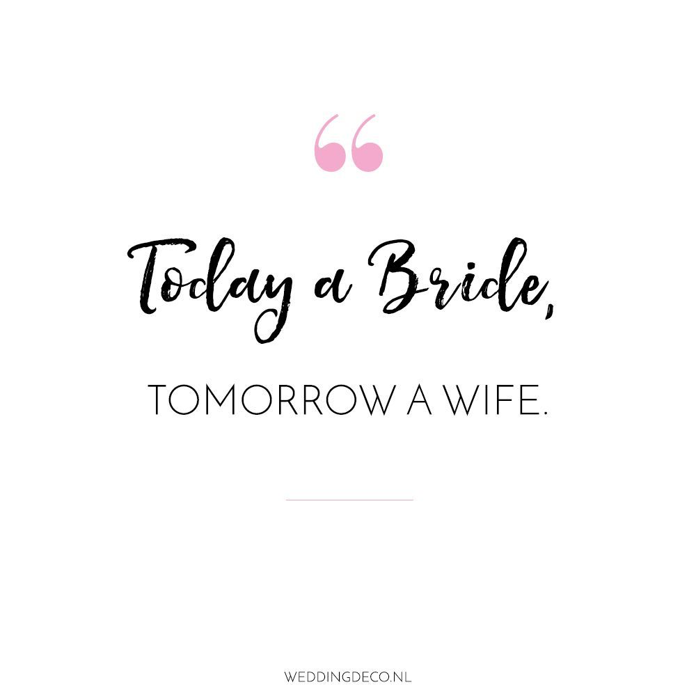 Wedding Quote We Love Today A Bride Tommorow A Wife Www Weddingdeco Nl In 2020 Wedding Quote Bride To Be Quotes Bride Quotes