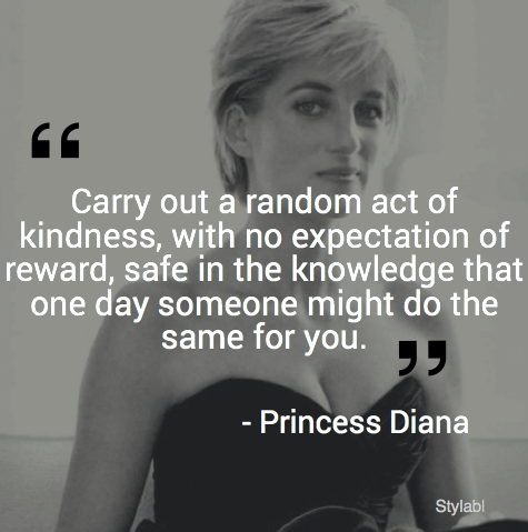 carry out a random act of kindness with no expectation of reward safe in princess diana quotesprincess