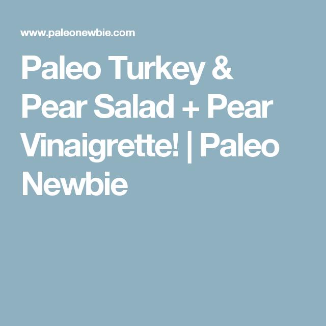 Paleo Turkey & Pear Salad + Pear Vinaigrette! | Paleo Newbie