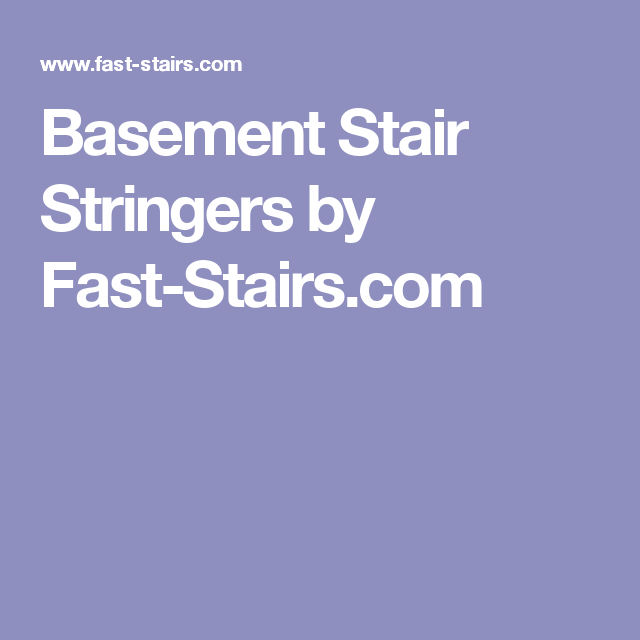 basement stair stringers by fast stairs com 1626 basement rh pinterest com au Basement Stair Stringer Layout Basement Stairs Framing