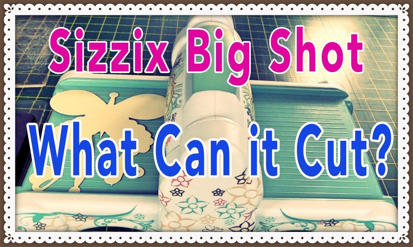 Sizzix Big Shot:  What Can It Cut?