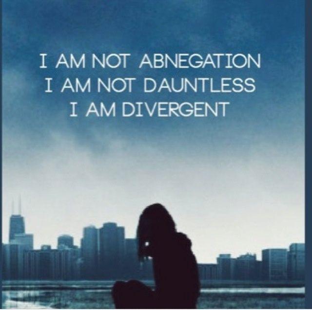 'I am not Abnegation. I am not Dauntless. I am Divergent.'
