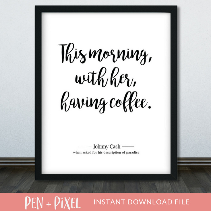 Johnny Cash Quote Prints Printable Art Wall Art Typography Print Digital Download This Morning With Her Having Coffee