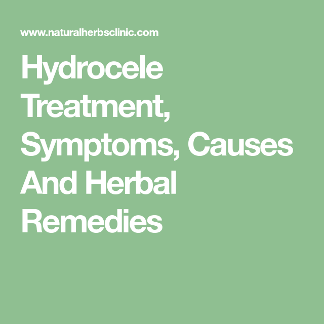 Hydrocele Treatment, Symptoms, Causes And Herbal Remedies ...
