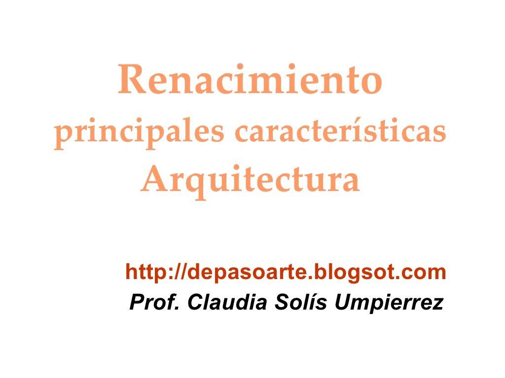 Renacimiento: principales características en Arquitectura by Claudia Solís Umpierrez via slideshare