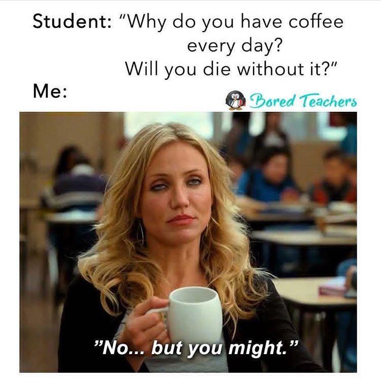 I Don T Drink Coffee But Still Funny Teacher Memes Funny Teaching Memes Teacher Memes