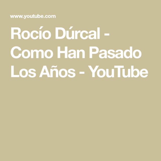 Rocío Dúrcal Como Han Pasado Los Años Youtube Durcal Rocio Dúrcal Youtube
