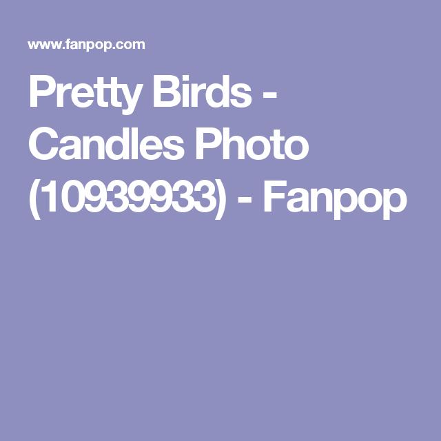 Pretty Birds - Candles Photo (10939933) - Fanpop