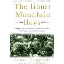 The Ghost Mountain Boys: Their Epic March and the Terrifying Battle for New Guinea--The Forgotten War of the South Pacific    by James Campbell