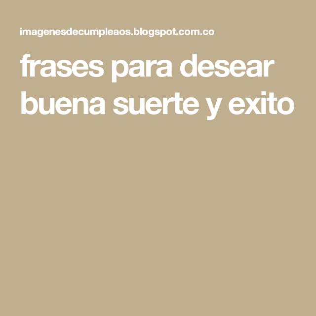 Frases Para Desear Buena Suerte Y Exito Imagenes Frases Para