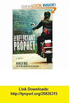 The Reluctant Prophet A Novel (The Reluctant Prophet Series) Nancy Rue , ISBN-10: 1434764966  ,  , ASIN: B004IEA2T8 , tutorials , pdf , ebook , torrent , downloads , rapidshare , filesonic , hotfile , megaupload , fileserve