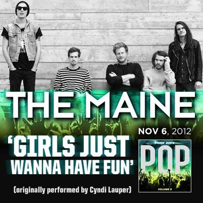 The Maine will be covering 'Girls Just Wanna Have Fun' by Cyndi Lauper on Punk Goes Pop Volume 5