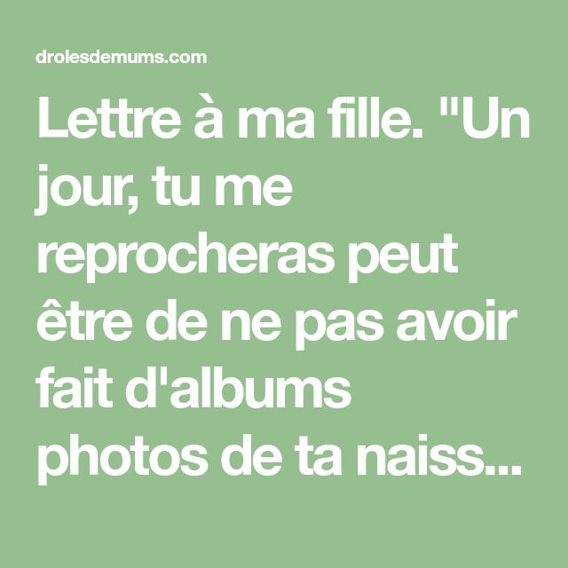 Lettre A Ma Fille Un Jour Tu Me Reprocheras Peut Etre De Ne Pas Avoir Fait D Albums Photos De Ta Naissance De Ne Pas Avoir Lettre A Ma Fille Lettre A