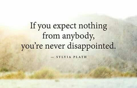 Expectation The Mother Of Disappointment Simple Reminders Simple Reminders Quotes Sylvia Plath