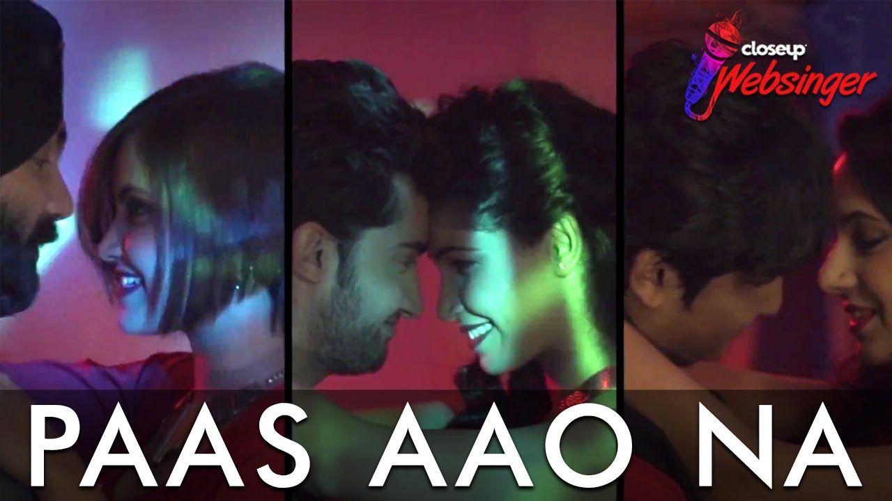 Paas Aao Na Full Song Closeup Websinger Top 6 Music I Love