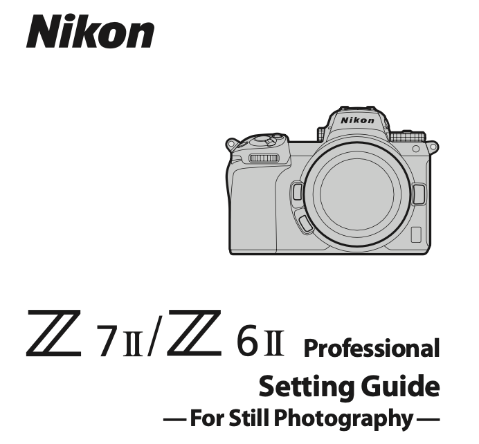 Nikon Released New Nikon Z6 Ii And Z7 Ii Setting Guides For Still Photography Nikon Rumors In 2021 Nikon Nikon Mirrorless Still Photography