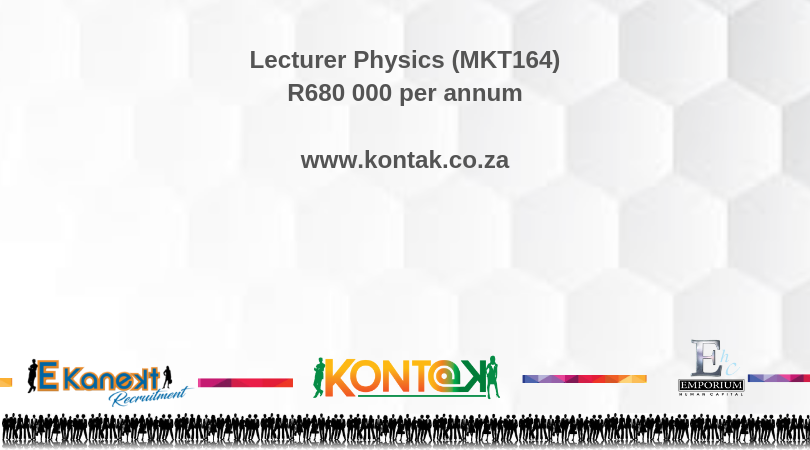 Lecturer Physics (MKT164) R680 000 per annum For full spec