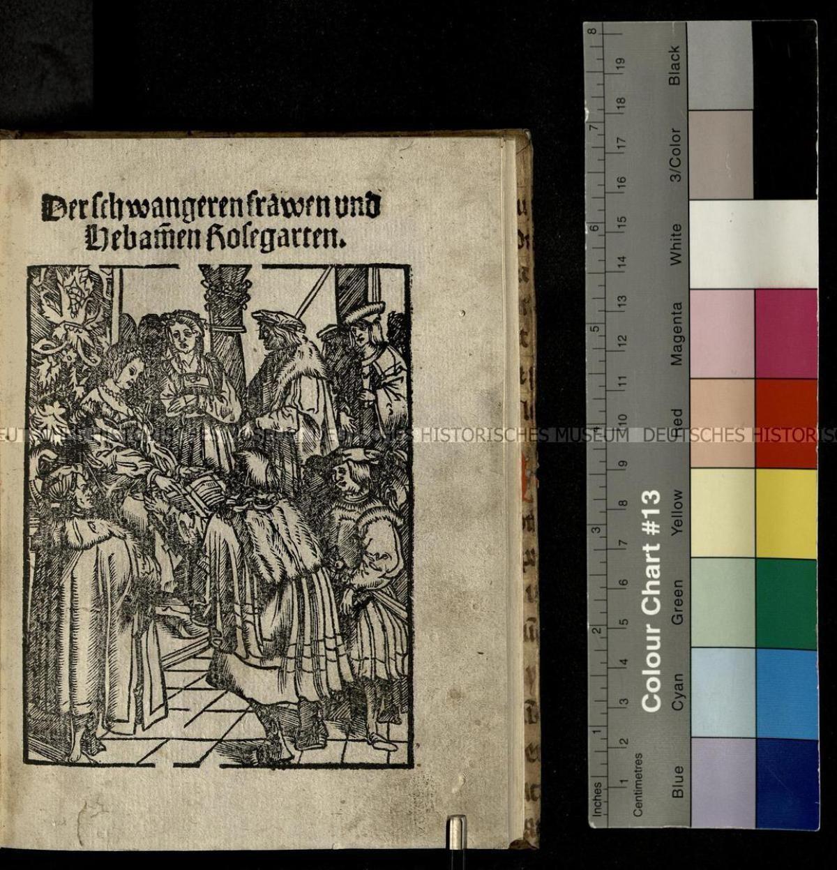 1522 Eucharius d.Ä. Rößlin: Der schwangeren frawen vnd Hebammen Rosegarten, Straßburg: Martin d.J. Flach,  [VD 16 R 2852] , Deutsches Historisches Museum