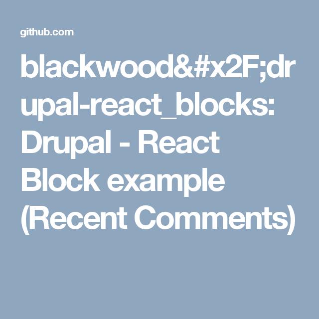 blackwood/drupal-react_blocks: Drupal - React Block example (Recent Comments)
