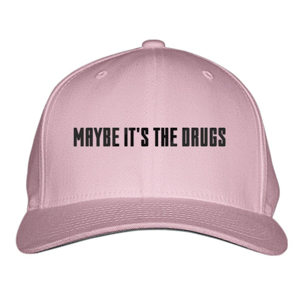 Maybe It\'s The Drugs Embroidered Baseball Cap | Embroidered baseball ...