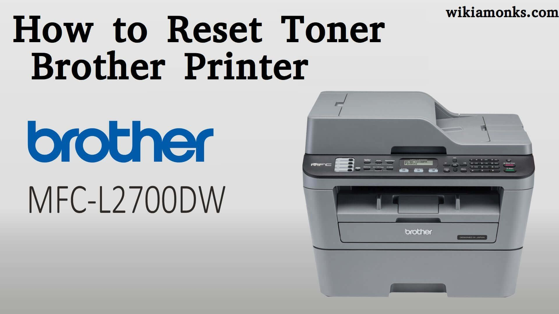 How To Reset Toner Brother Printer Mfc L2700dw Model Brother