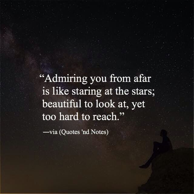 Admiring You From Afar Is Like Staring At The Stars Beautiful To Look At Yet Too Hard To Reach Via Quotes Admire Quotes Staring Quotes Be Yourself Quotes