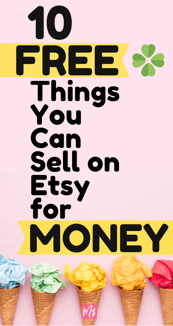 10 Things You Can Get For FREE To Sell On Etsy (Etsy