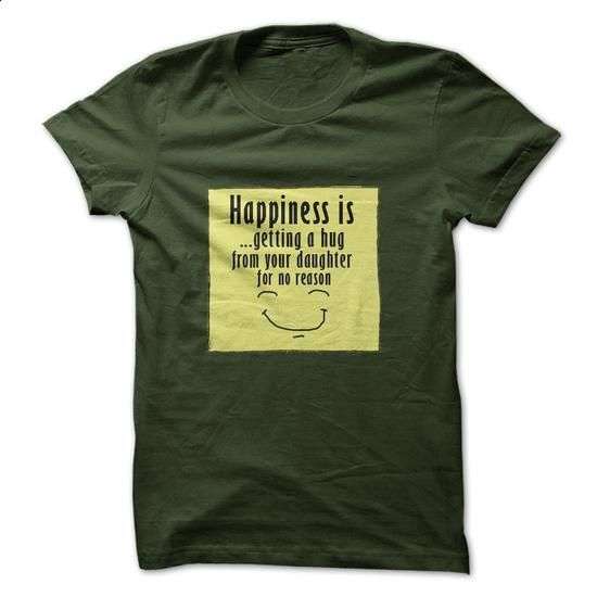 Happiness is...getting a hug from your daughter for no reason - personalized t shirts #hoodie #fashion
