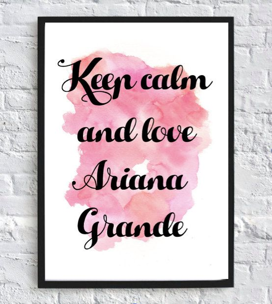 Keep Calm And Love Ariana Grande Printable Wall By Printsbyhelen