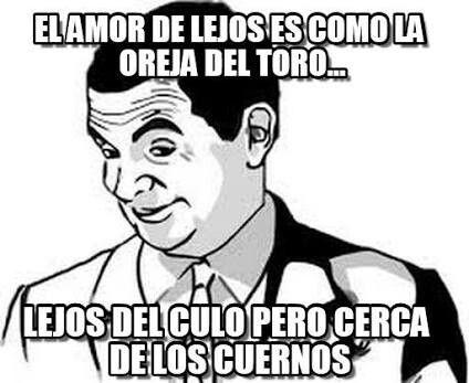Meme Amor De Lejos Humor Humor El Humor Amor De Lejos
