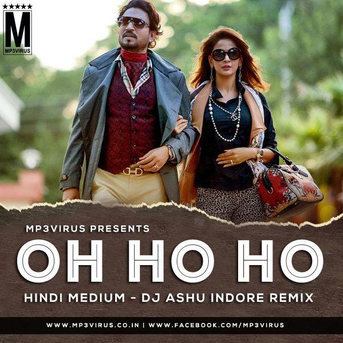 Oh Ho Ho Hindi Medium Dj Ashu Indore Remix Download Hindi Medium Bollywood Music Latest Bollywood Movies