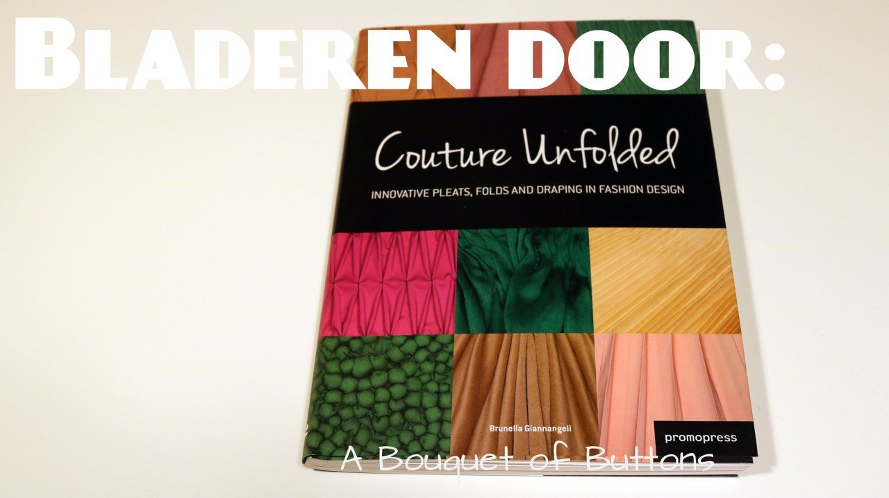 Couture Unfolded, Plissé et creation, Stoffigami, boek, naaiboek, bladeren door naaiboeken, A Bouquet of Buttons