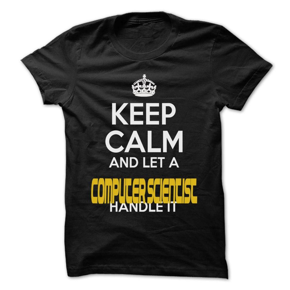 Keep Calm And Let  Computer Scientist Handle It - Aw T Shirt, Hoodie, Sweatshirt
