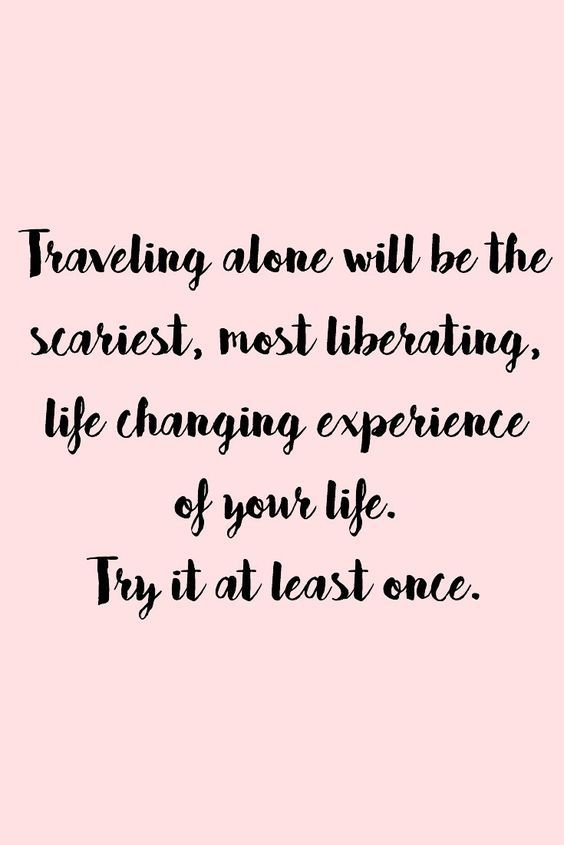 Travel Alone Quotes Classy Traveling Alone Will Be The Scariest Most Liberating Life Changing